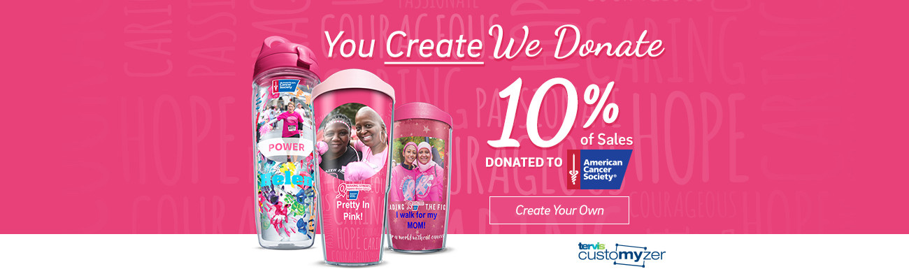 You Create, We Donate 10% of sales to American Cancer Society - Create Your Own
