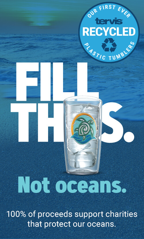 Fill This. Not Oceans.  Our First Ever Recycled Plastic Tumblers.  100% of proceeds support charities that protect our oceans.