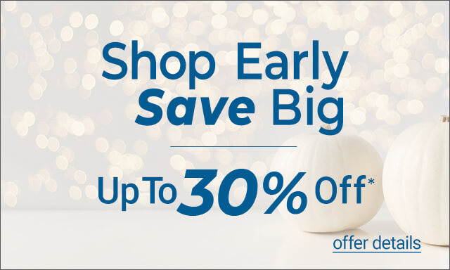 Shop Early. Save Big. Up to 30% off. - Click for details