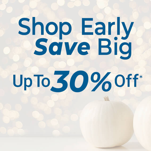 Shop Early, Save Big. Up to 30% Off In Stores and Online.