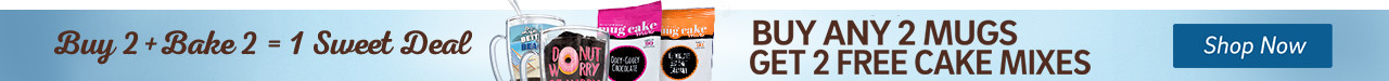 Buy Any 2 Mugs and Get 2 Free Mug Cake Mixes - Click to Shop Mugs