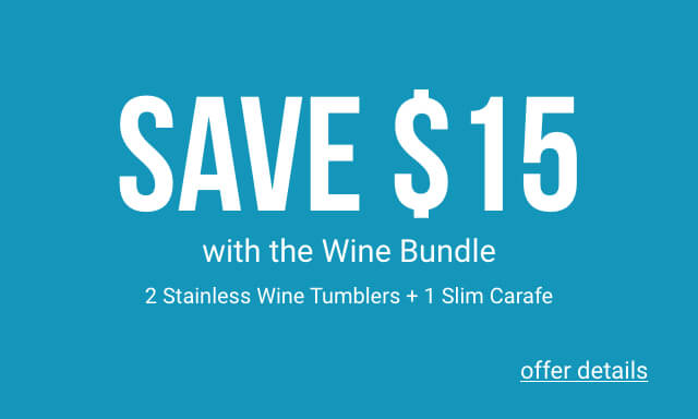Save $15 with the purchase of your favorite Slim Carafe when purchased with two 12oz Stainless Tumblers. - Click for details