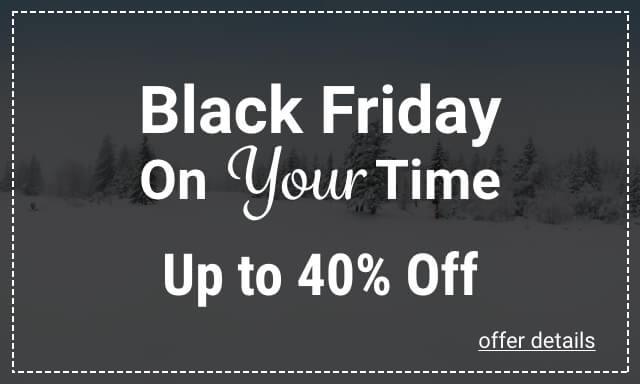 Black Friday On Your Time Up to 40% Off- Click for details