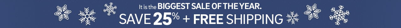 It is the biggest sale of the year. Save 25% plus Free Shipping on Everything.  Click for details.